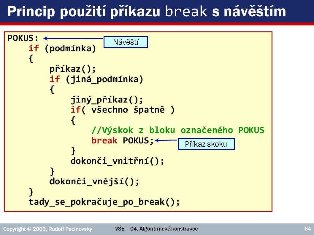 VŠE – 04. Algoritmické konstrukce Copyright © 2009, Rudolf Pecinovský 64 Princip použití příkazu break s návěštím POKUS: if (podmínka) { příkaz(); if