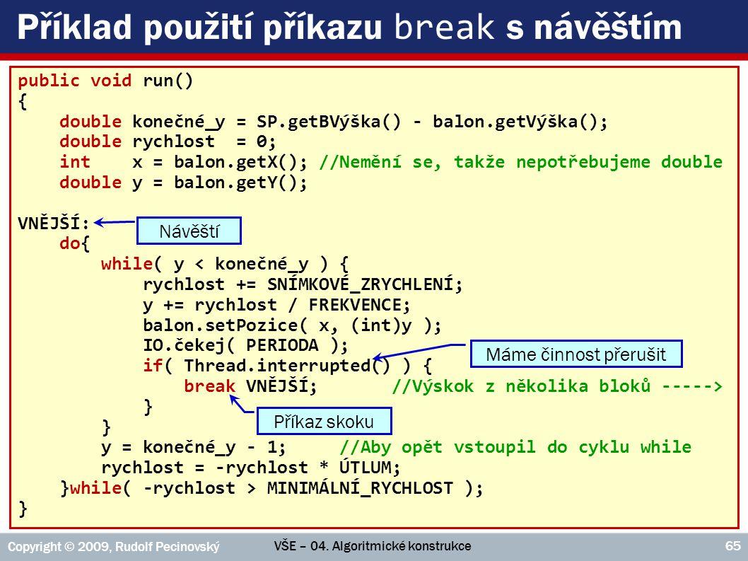 VŠE – 04. Algoritmické konstrukce Copyright © 2009, Rudolf Pecinovský 65 Příklad použití příkazu break s návěštím public void run() { double konečné_y