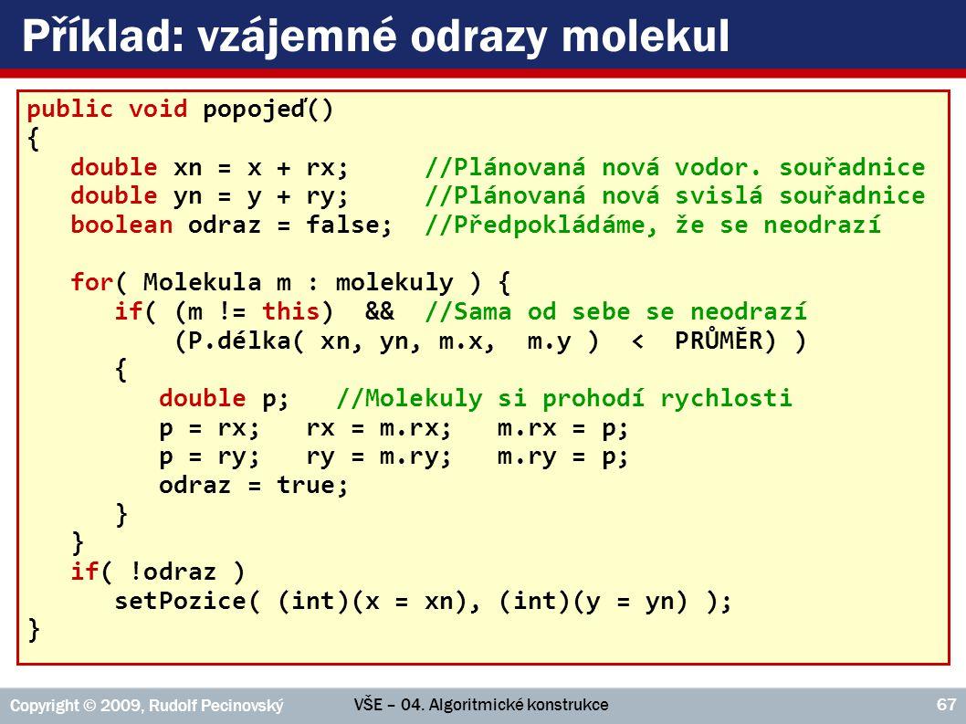 VŠE – 04. Algoritmické konstrukce Copyright © 2009, Rudolf Pecinovský 67 Příklad: vzájemné odrazy molekul public void popojeď() { double xn = x + rx;