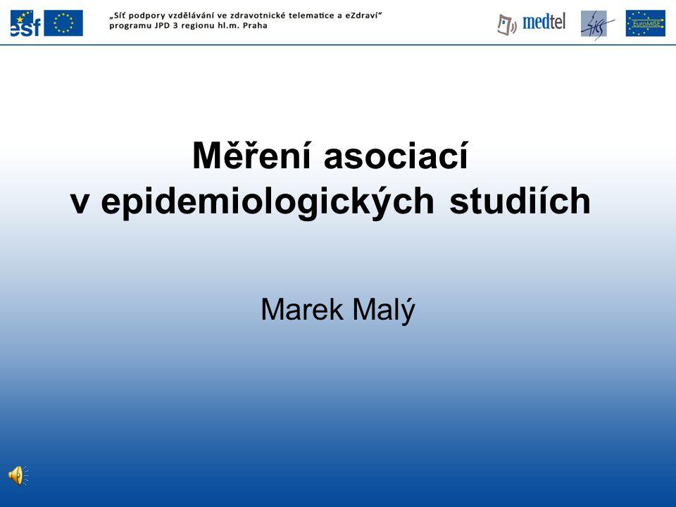 Měření asociací v epidemiologických studiích Marek Malý