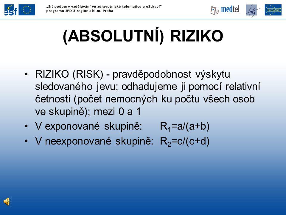 RIZIKO (RISK) - pravděpodobnost výskytu sledovaného jevu; odhadujeme ji pomocí relativní četnosti (počet nemocných ku počtu všech osob ve skupině); me