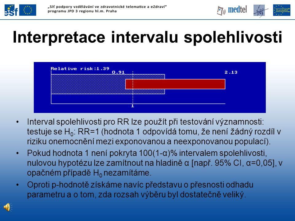 Interval spolehlivosti pro RR lze použít při testování významnosti: testuje se H 0 : RR=1 (hodnota 1 odpovídá tomu, že není žádný rozdíl v riziku onem