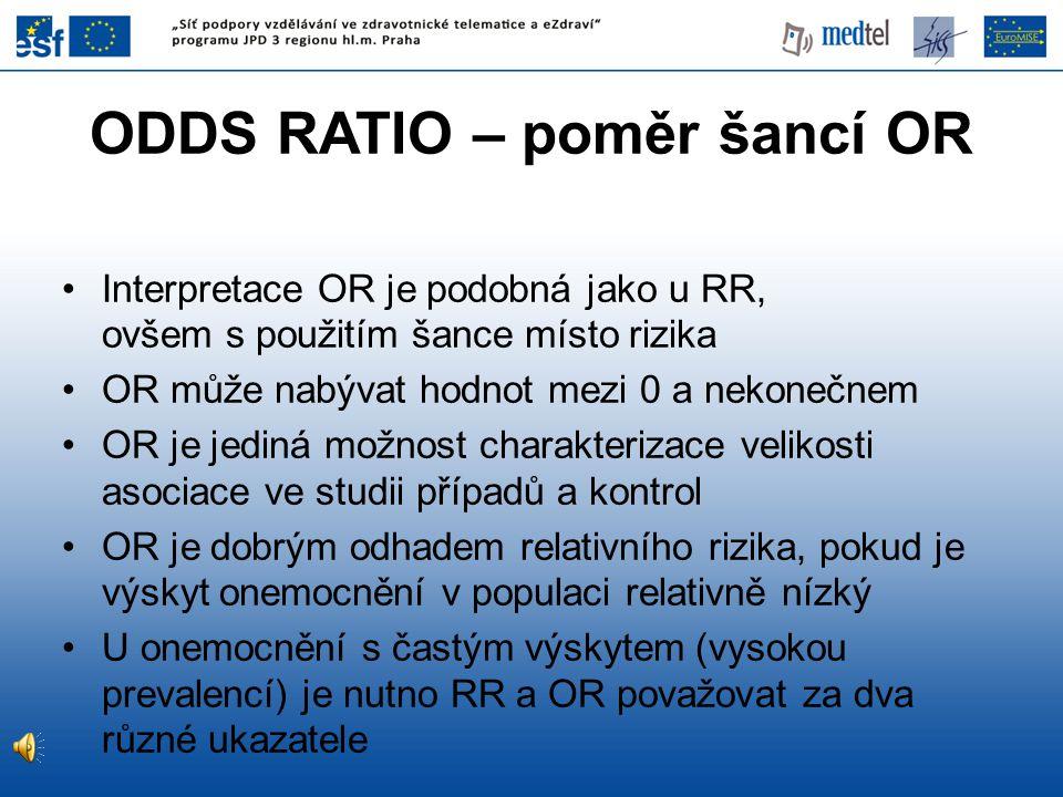 Interpretace OR je podobná jako u RR, ovšem s použitím šance místo rizika OR může nabývat hodnot mezi 0 a nekonečnem OR je jediná možnost charakteriza