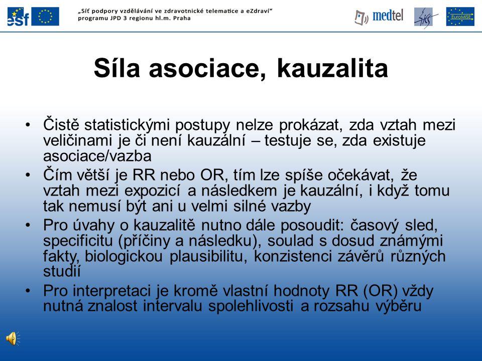 Čistě statistickými postupy nelze prokázat, zda vztah mezi veličinami je či není kauzální – testuje se, zda existuje asociace/vazba Čím větší je RR ne