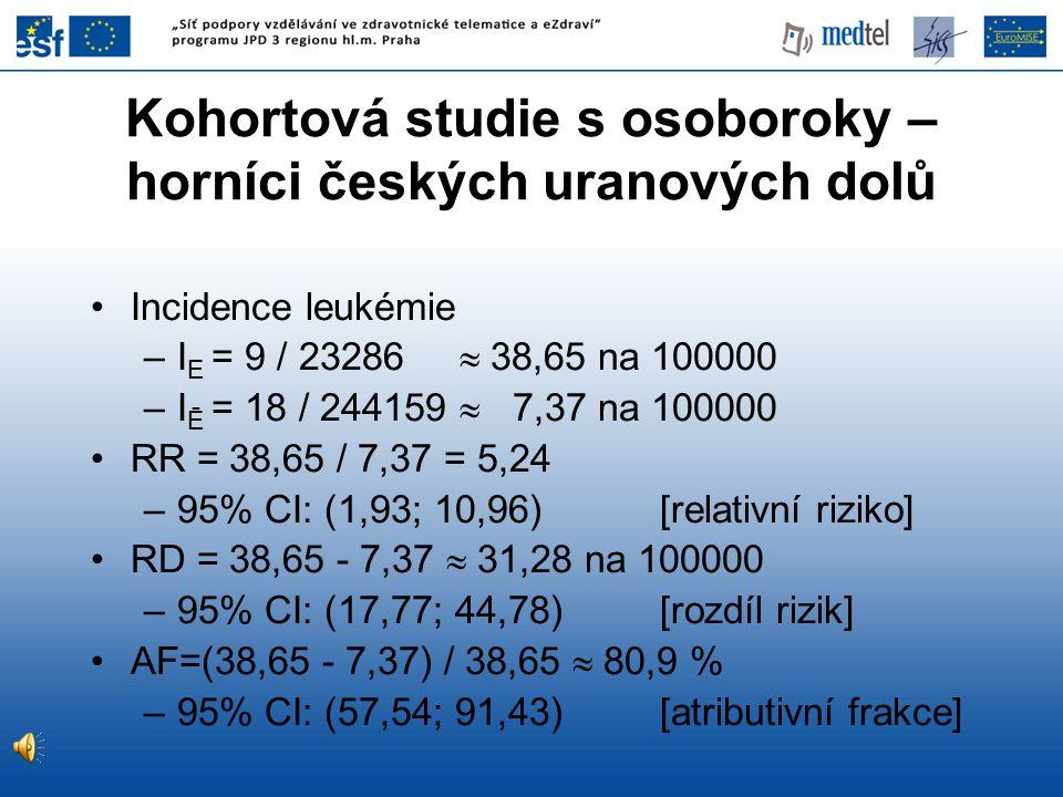 Incidence leukémie –I E = 9 / 23286  38,65 na 100000 –I Ē = 18 / 244159  7,37 na 100000 RR = 38,65 / 7,37 = 5,24 –95% CI: (1,93; 10,96) [relativní r