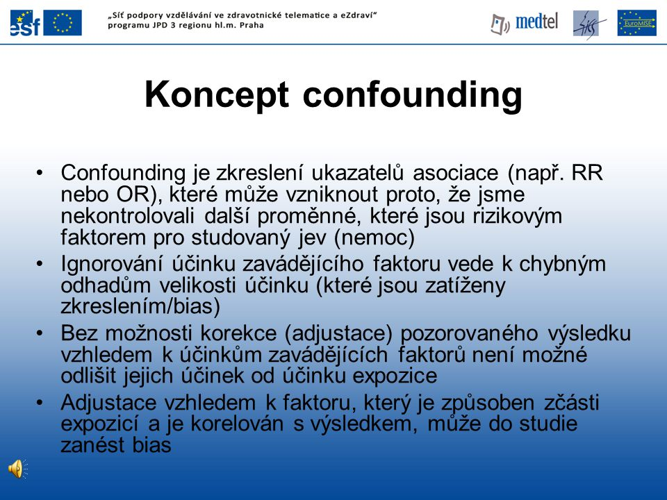 Confounding je zkreslení ukazatelů asociace (např. RR nebo OR), které může vzniknout proto, že jsme nekontrolovali další proměnné, které jsou rizikový