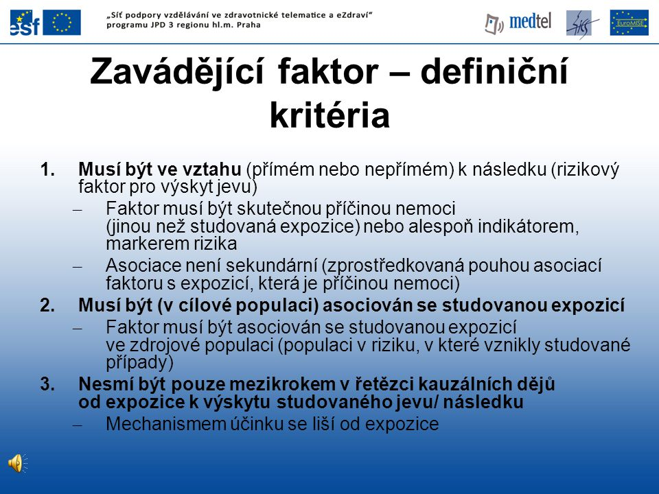 1.Musí být ve vztahu (přímém nebo nepřímém) k následku (rizikový faktor pro výskyt jevu) – Faktor musí být skutečnou příčinou nemoci (jinou než studov