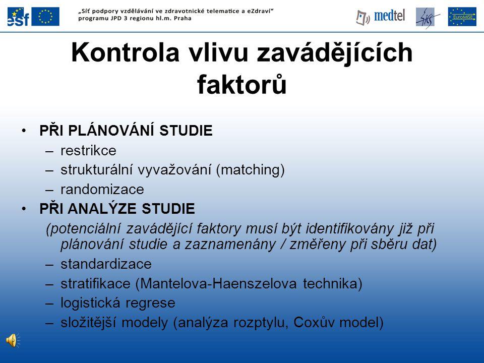 PŘI PLÁNOVÁNÍ STUDIE –restrikce –strukturální vyvažování (matching) –randomizace PŘI ANALÝZE STUDIE (potenciální zavádějící faktory musí být identifik