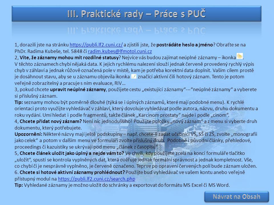 1, dorazili jste na stránku https://publi.lf2.cuni.cz/ a zjistili jste, že postrádáte heslo a jméno? Obraťte se nahttps://publi.lf2.cuni.cz/ PhDr. Rad