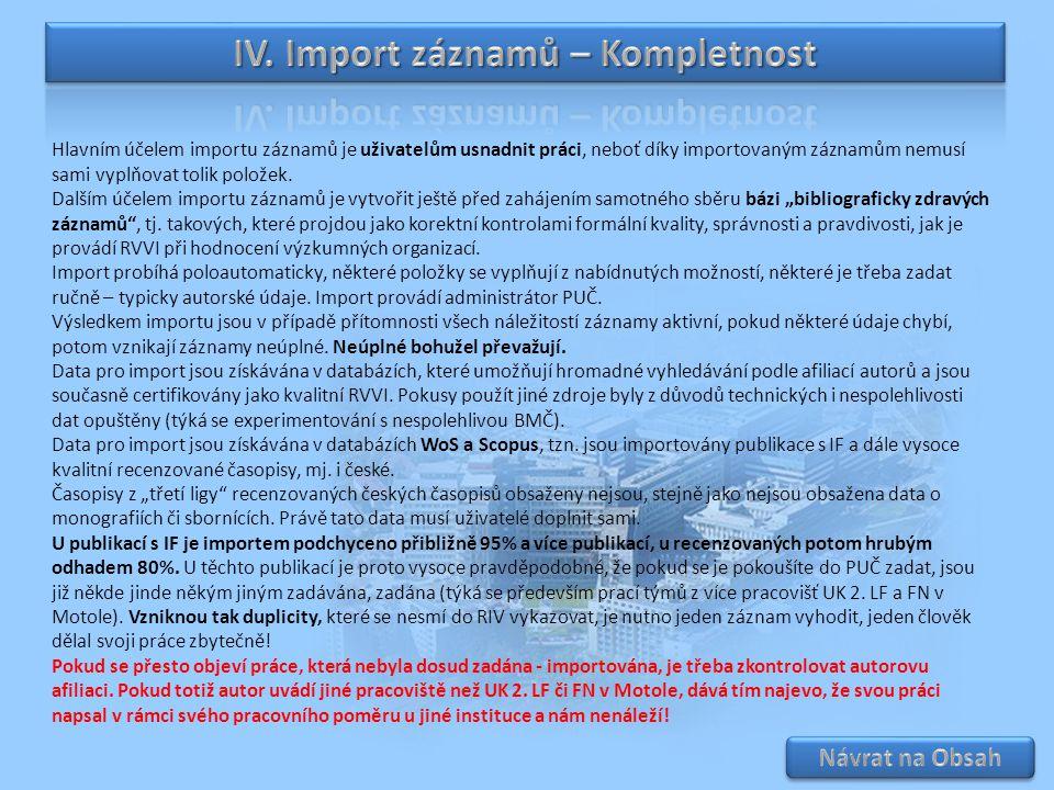 Hlavním účelem importu záznamů je uživatelům usnadnit práci, neboť díky importovaným záznamům nemusí sami vyplňovat tolik položek. Dalším účelem impor