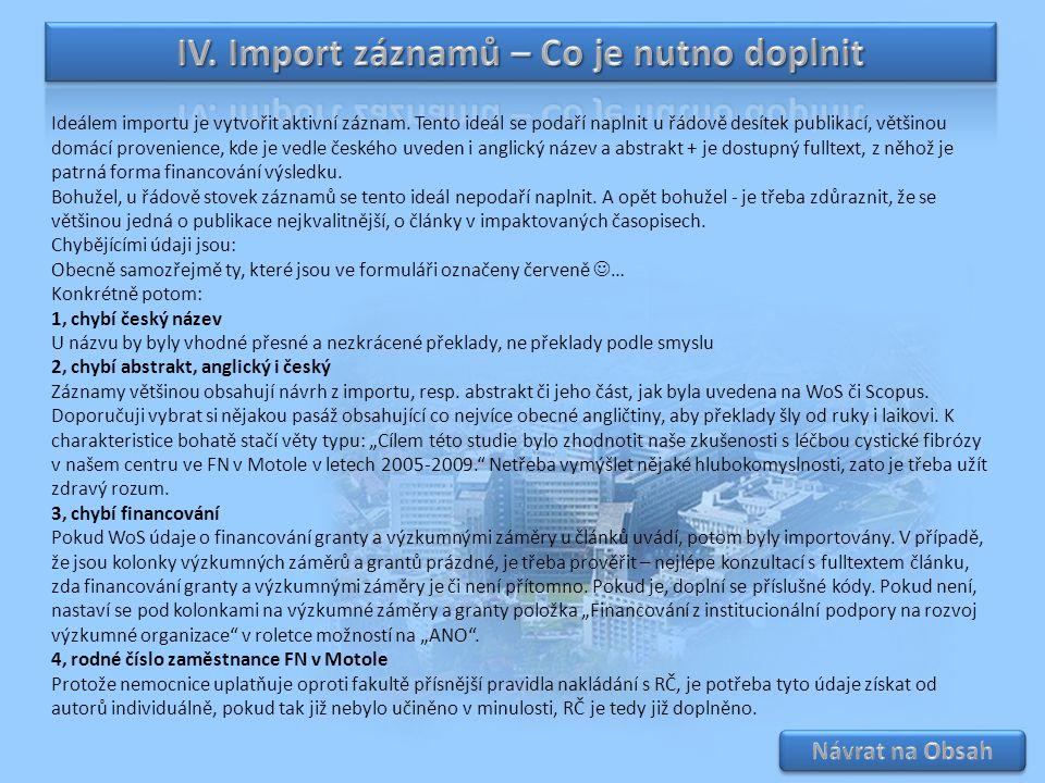 Ideálem importu je vytvořit aktivní záznam. Tento ideál se podaří naplnit u řádově desítek publikací, většinou domácí provenience, kde je vedle českéh