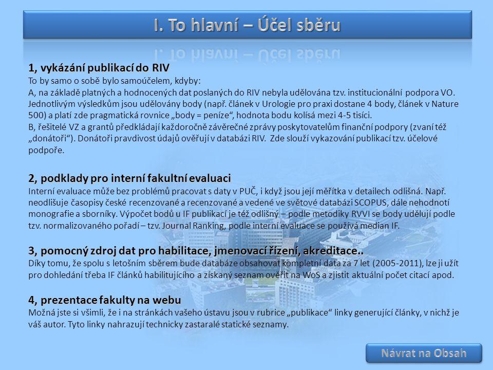 1, vykázání publikací do RIV To by samo o sobě bylo samoúčelem, kdyby: A, na základě platných a hodnocených dat poslaných do RIV nebyla udělována tzv.