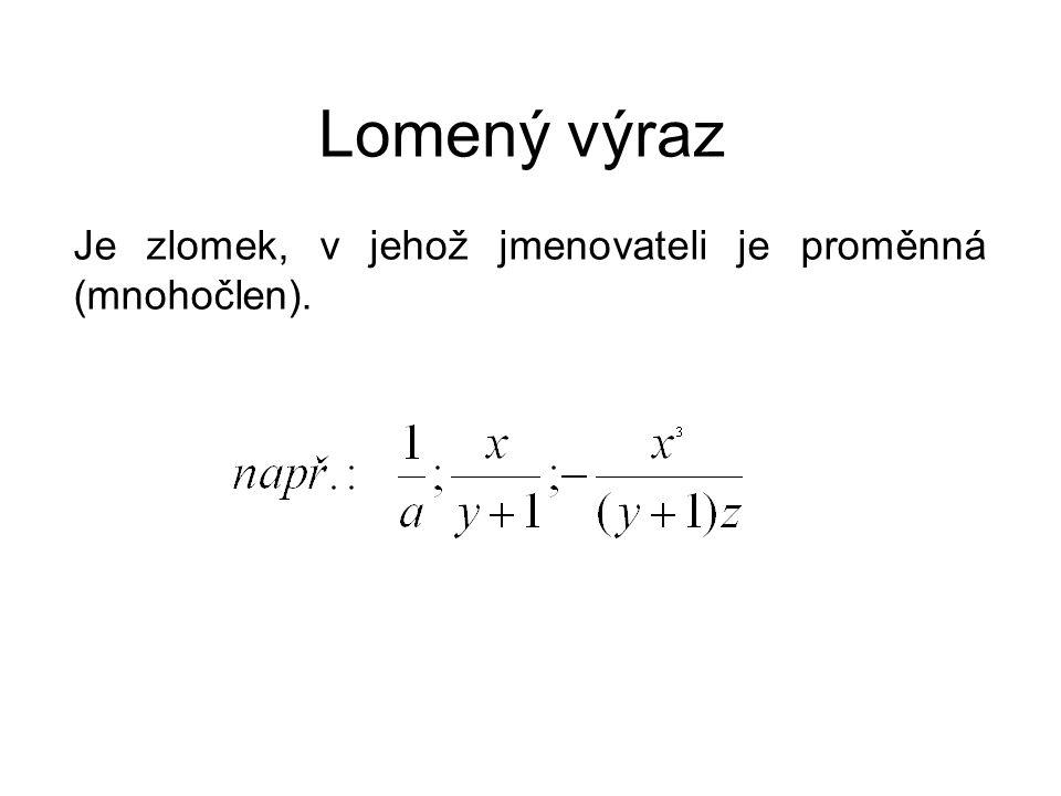 Lomený výraz Je zlomek, v jehož jmenovateli je proměnná (mnohočlen).
