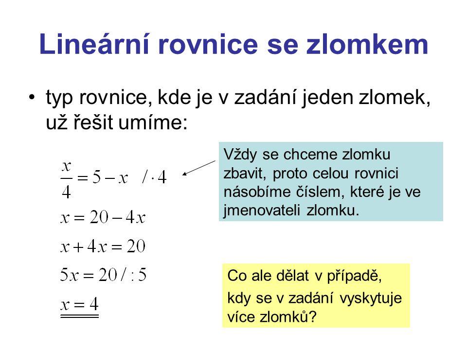 Lineární rovnice se zlomkem typ rovnice, kde je v zadání jeden zlomek, už řešit umíme: Vždy se chceme zlomku zbavit, proto celou rovnici násobíme čísl