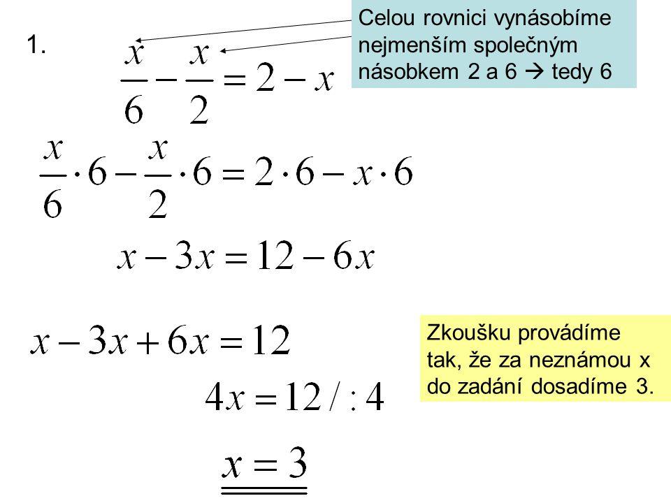 Celou rovnici vynásobíme nejmenším společným násobkem 2 a 6  tedy 6 Zkoušku provádíme tak, že za neznámou x do zadání dosadíme 3. 1.