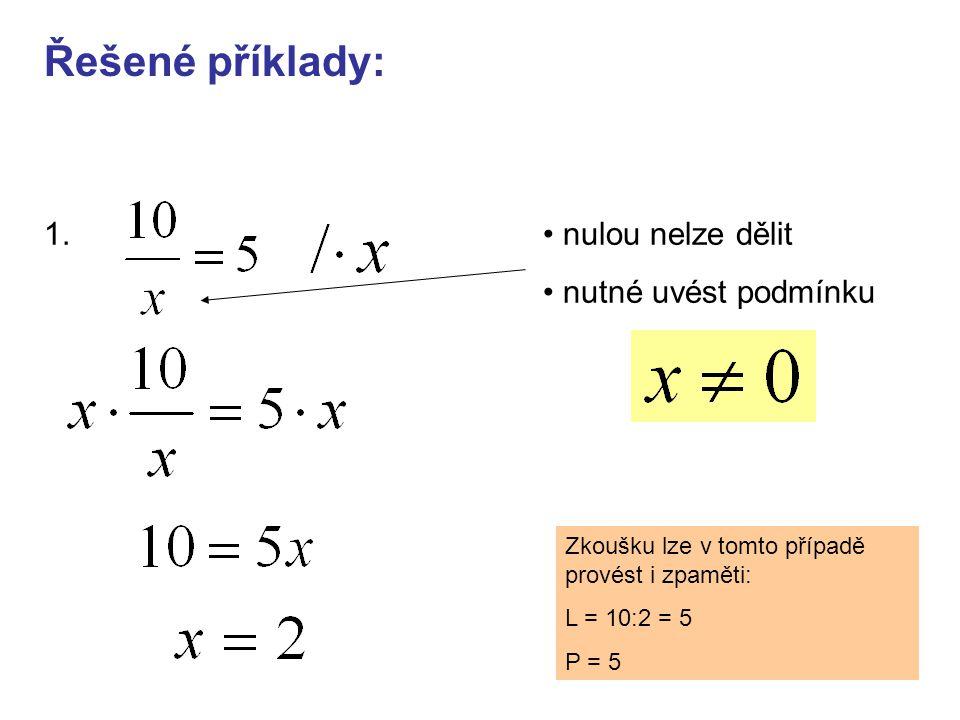 Řešené příklady: nulou nelze dělit nutné uvést podmínku Zkoušku lze v tomto případě provést i zpaměti: L = 10:2 = 5 P = 5 1.