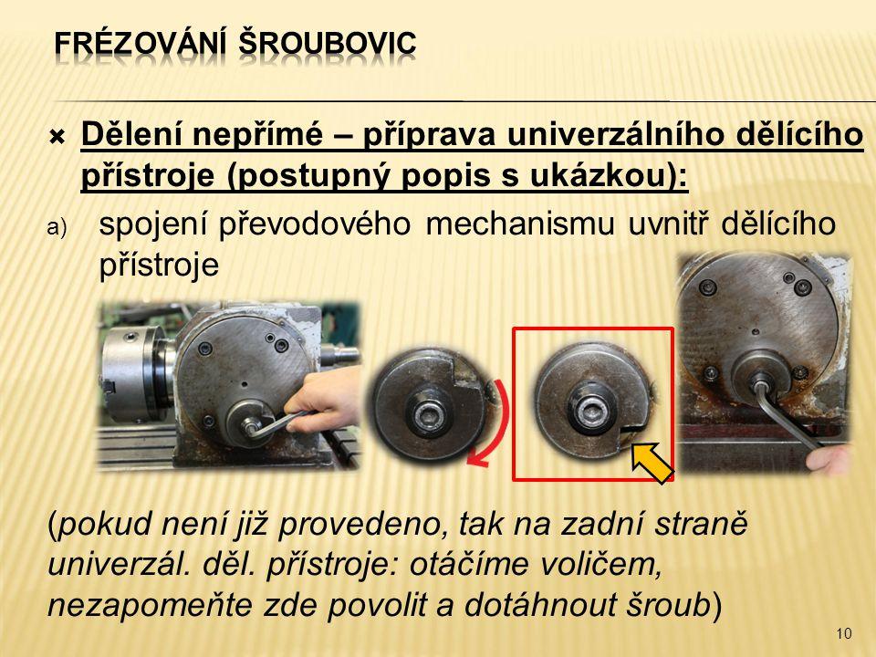  Dělení nepřímé – příprava univerzálního dělícího přístroje (postupný popis s ukázkou): a) spojení převodového mechanismu uvnitř dělícího přístroje (