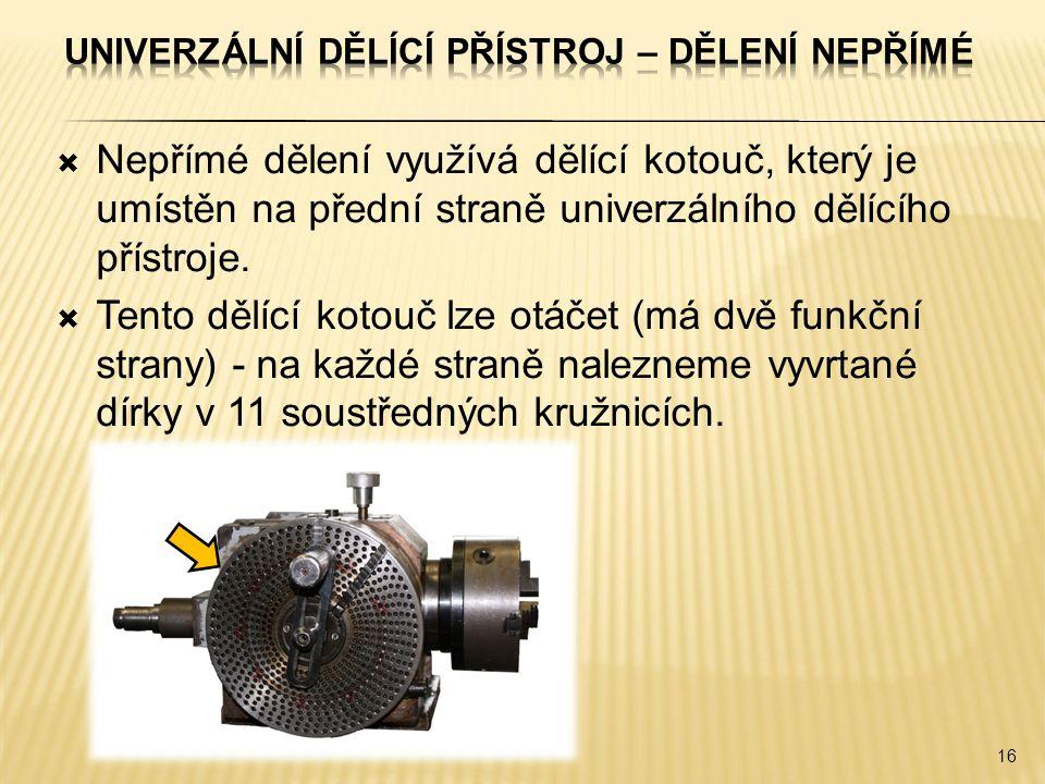  Nepřímé dělení využívá dělící kotouč, který je umístěn na přední straně univerzálního dělícího přístroje.
