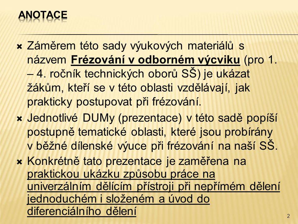 Záměrem této sady výukových materiálů s názvem Frézování v odborném výcviku (pro 1. – 4. ročník technických oborů SŠ) je ukázat žákům, kteří se v té