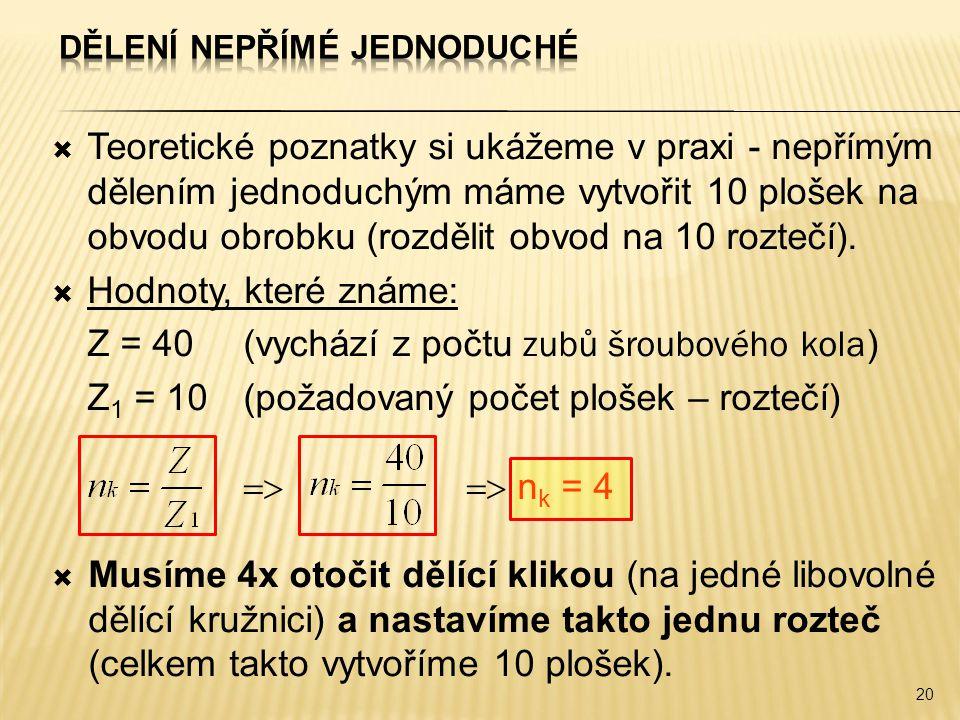  Teoretické poznatky si ukážeme v praxi - nepřímým dělením jednoduchým máme vytvořit 10 plošek na obvodu obrobku (rozdělit obvod na 10 roztečí).  Ho