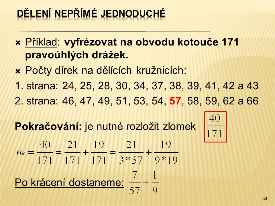  Příklad: vyfrézovat na obvodu kotouče 171 pravoúhlých drážek.