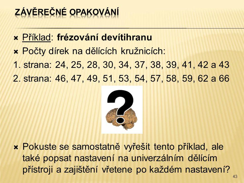  Příklad: frézování devítihranu  Počty dírek na dělících kružnicích: 1.