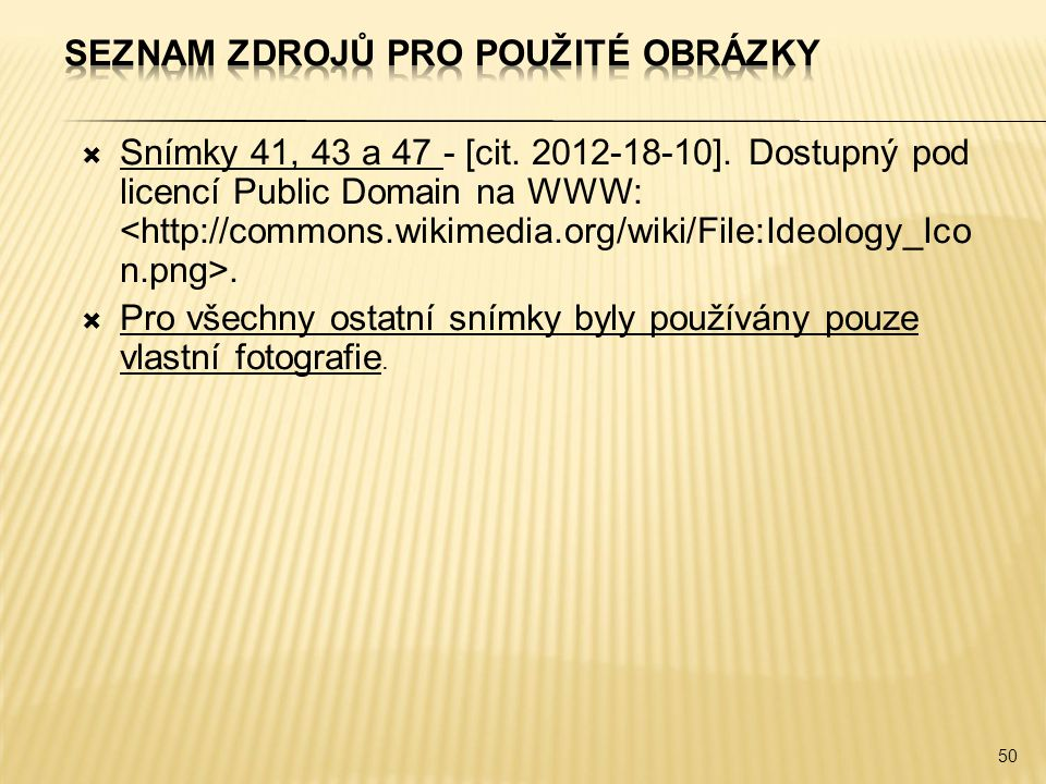  Snímky 41, 43 a 47 - [cit.2012-18-10]. Dostupný pod licencí Public Domain na WWW:.
