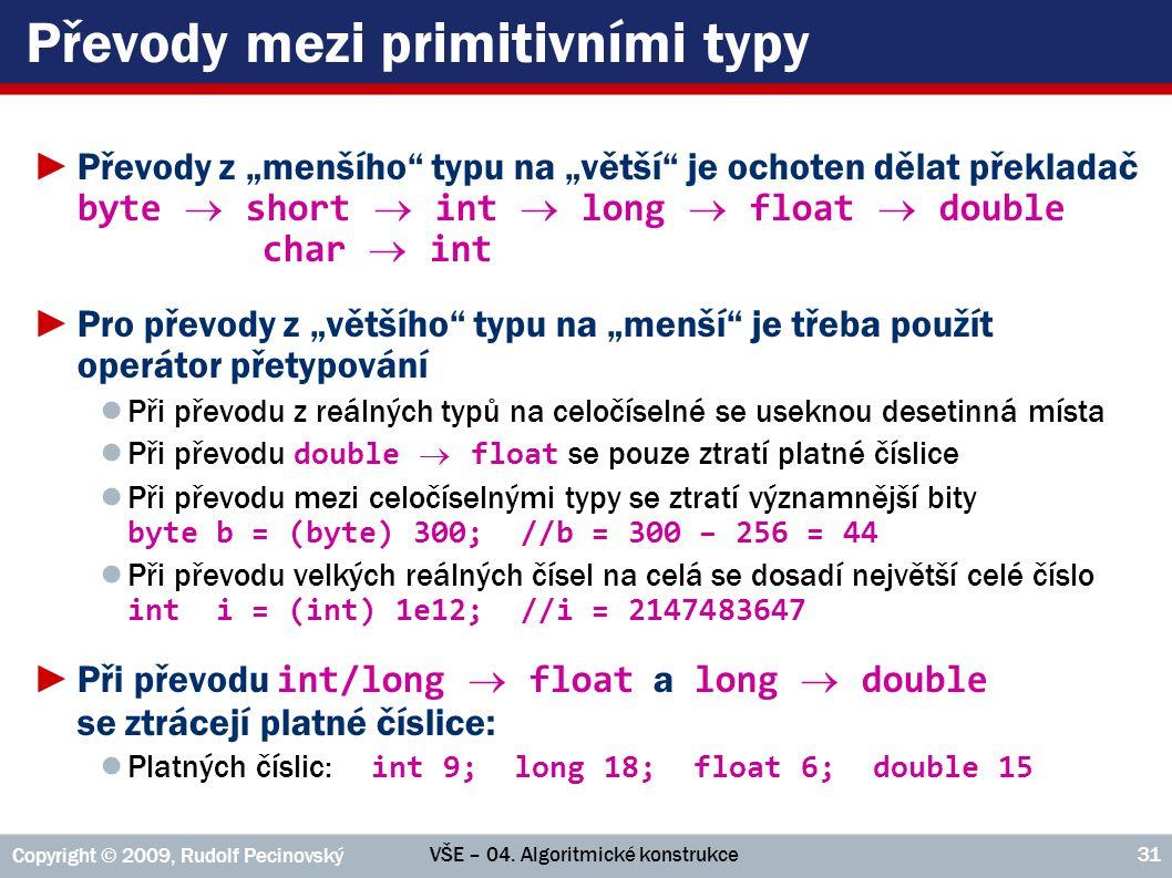 """VŠE – 04. Algoritmické konstrukce Copyright © 2009, Rudolf Pecinovský 31 Převody mezi primitivními typy ►Převody z """"menšího"""" typu na """"větší"""" je ochote"""