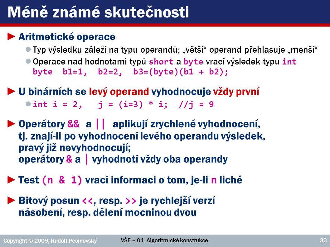 VŠE – 04. Algoritmické konstrukce Copyright © 2009, Rudolf Pecinovský 33 Méně známé skutečnosti ►Aritmetické operace ● Typ výsledku záleží na typu ope