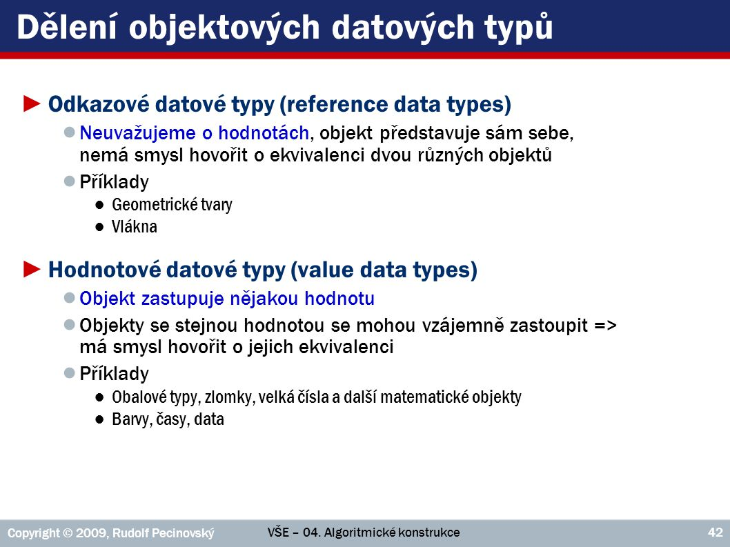 VŠE – 04. Algoritmické konstrukce Copyright © 2009, Rudolf Pecinovský 42 Dělení objektových datových typů ►Odkazové datové typy (reference data types)