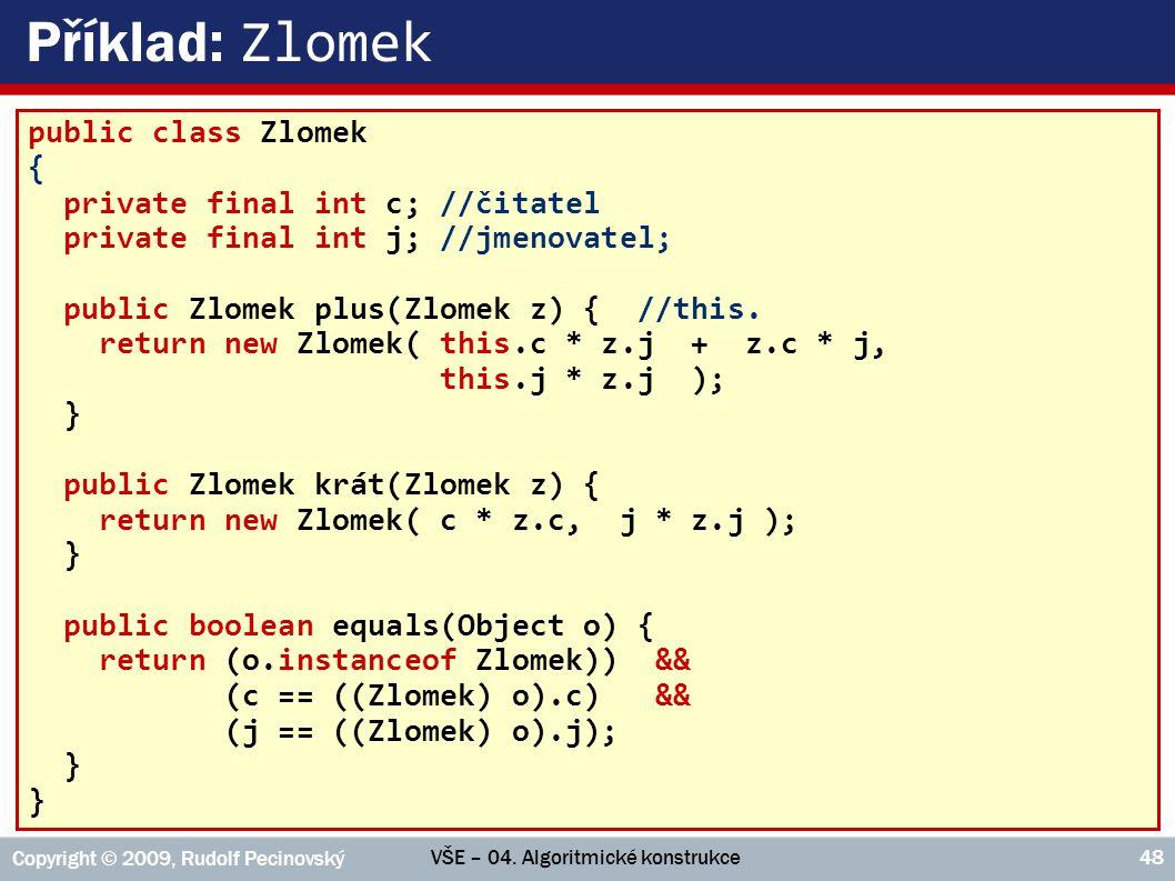 VŠE – 04. Algoritmické konstrukce Copyright © 2009, Rudolf Pecinovský 48 Příklad: Zlomek public class Zlomek { private final int c; //čitatel private