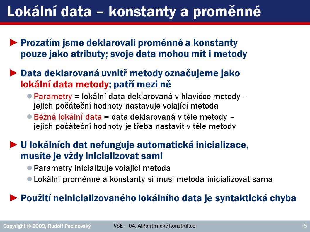 VŠE – 04. Algoritmické konstrukce Copyright © 2009, Rudolf Pecinovský 5 Lokální data – konstanty a proměnné ►Prozatím jsme deklarovali proměnné a kons