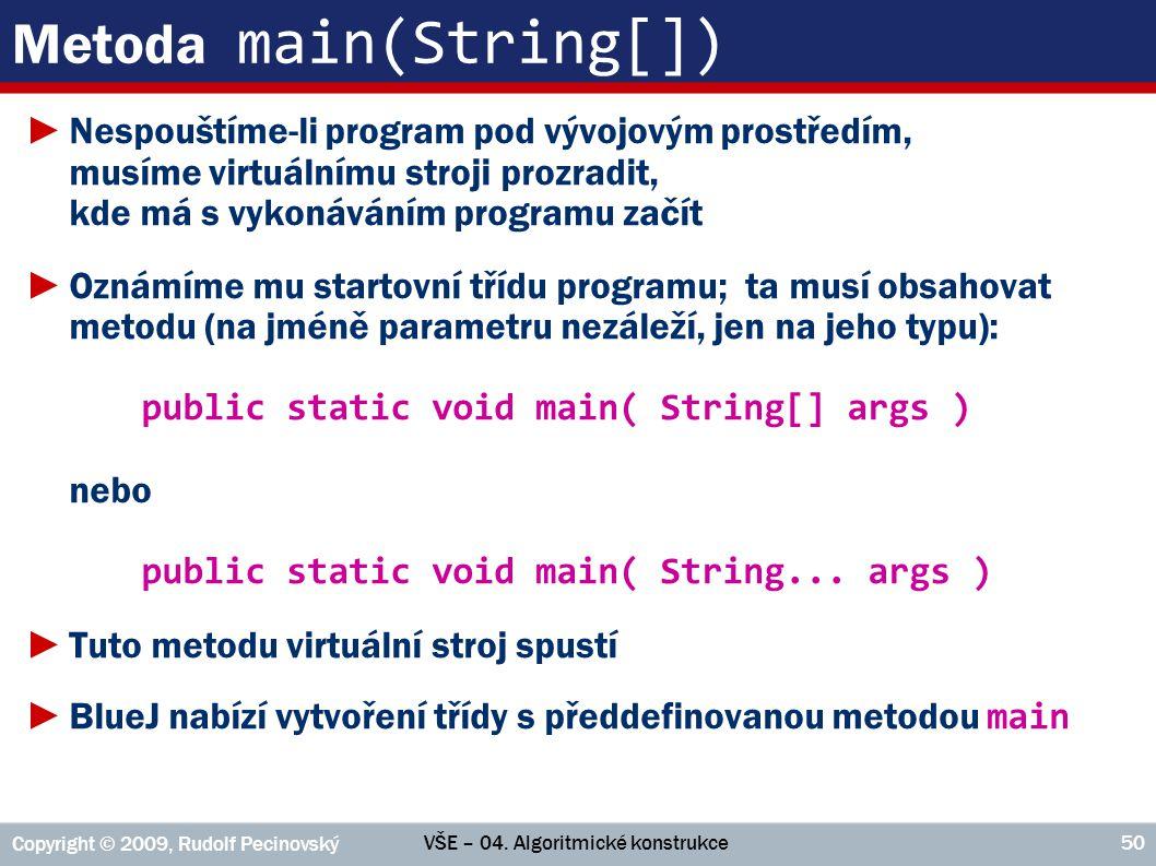 VŠE – 04. Algoritmické konstrukce Copyright © 2009, Rudolf Pecinovský 50 Metoda main(String[]) ►Nespouštíme-li program pod vývojovým prostředím, musím