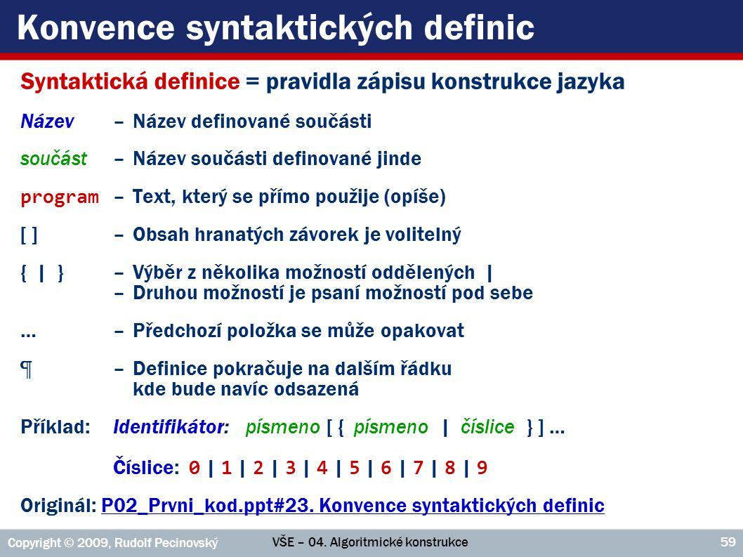 VŠE – 04. Algoritmické konstrukce Copyright © 2009, Rudolf Pecinovský 59 Konvence syntaktických definic Syntaktická definice = pravidla zápisu konstru