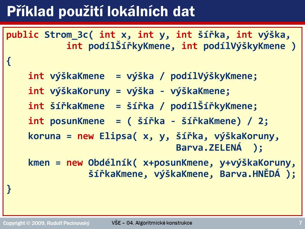 VŠE – 04. Algoritmické konstrukce Copyright © 2009, Rudolf Pecinovský 7 Příklad použití lokálních dat public Strom_3c( int x, int y, int šířka, int vý
