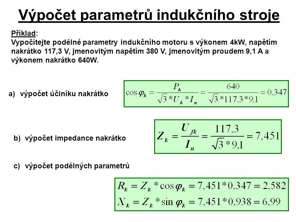 Výpočet parametrů indukčního stroje a)výpočet účiníku nakrátko b)výpočet impedance nakrátko c)výpočet podélných parametrů Příklad: Vypočítejte podélné