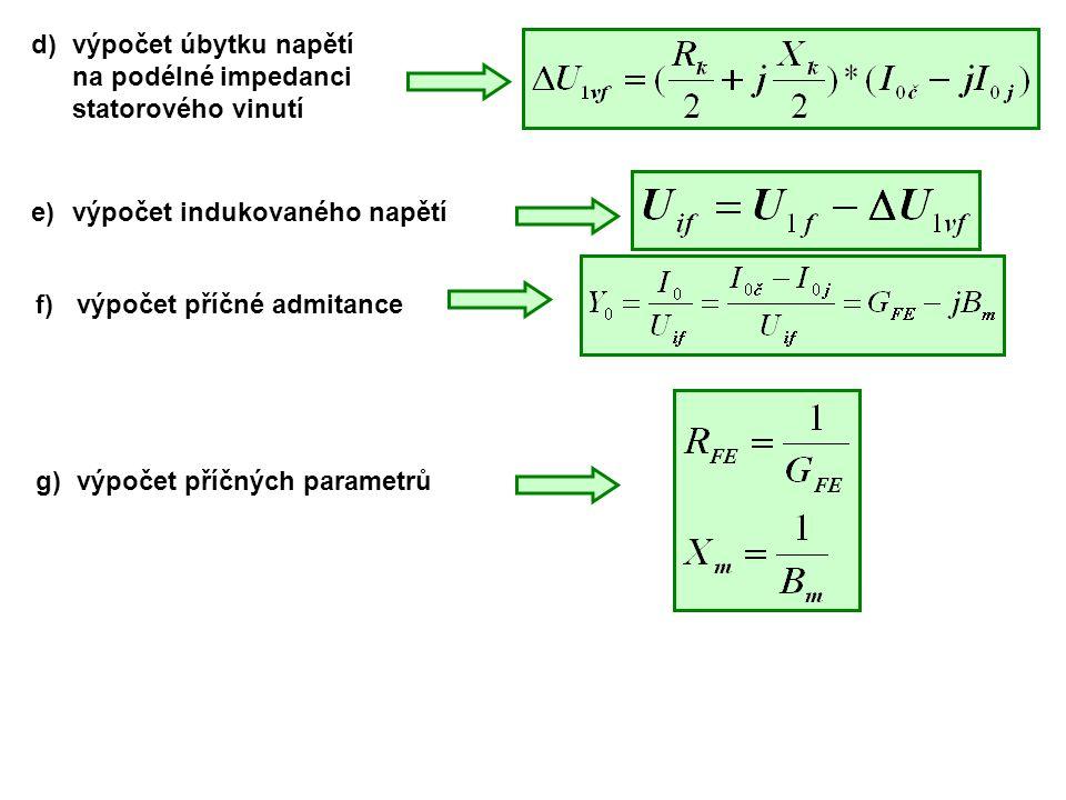 d)výpočet úbytku napětí na podélné impedanci statorového vinutí e)výpočet indukovaného napětí f)výpočet příčné admitance g)výpočet příčných parametrů