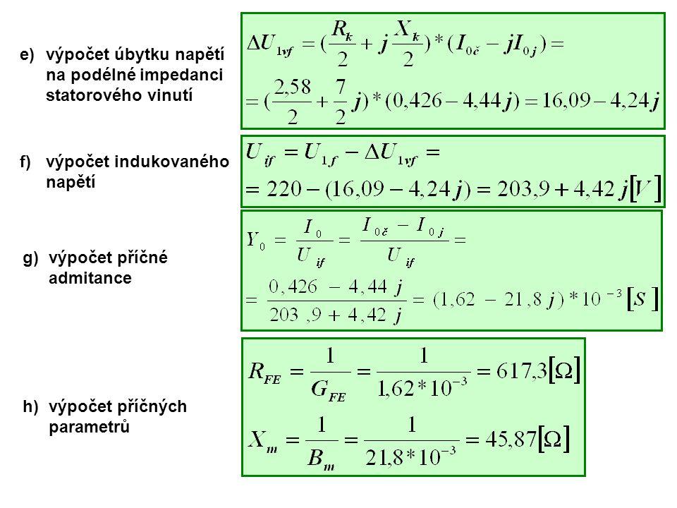 e)výpočet úbytku napětí na podélné impedanci statorového vinutí f)výpočet indukovaného napětí g)výpočet příčné admitance h)výpočet příčných parametrů