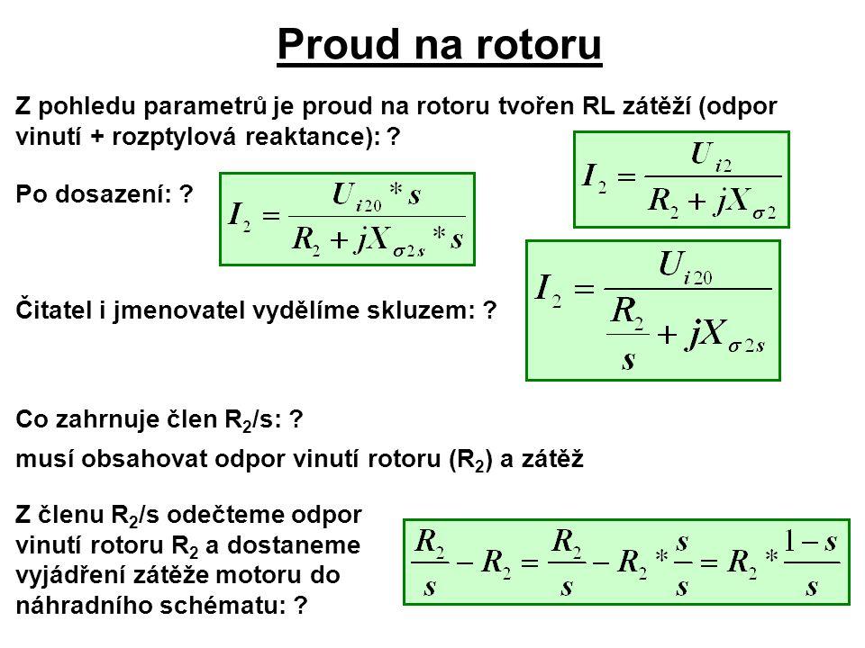 Proud na rotoru Z pohledu parametrů je proud na rotoru tvořen RL zátěží (odpor vinutí + rozptylová reaktance): ? Po dosazení: ? Čitatel i jmenovatel v
