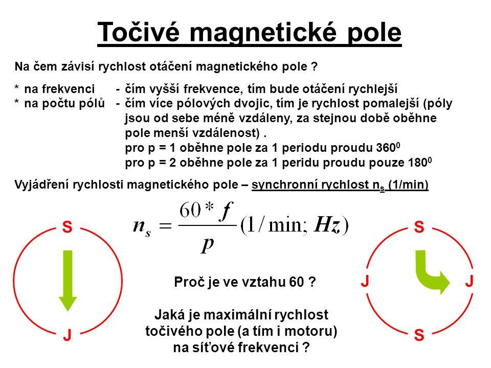 Točivé magnetické pole Na čem závisí rychlost otáčení magnetického pole ? *na frekvenci-čím vyšší frekvence, tím bude otáčení rychlejší *na počtu pólů