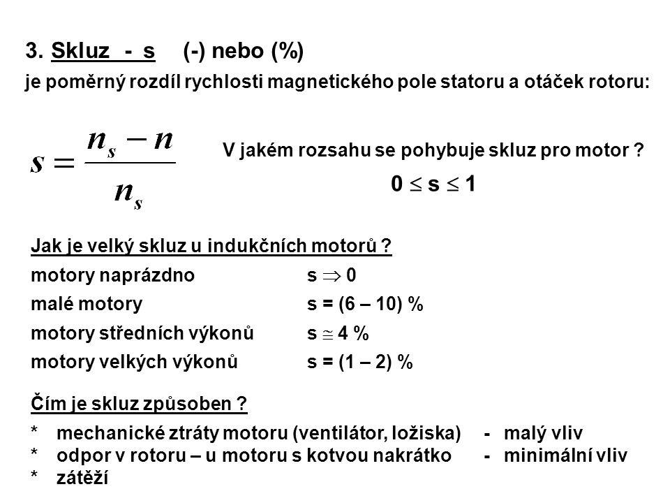 3.Skluz -s (-) nebo (%) je poměrný rozdíl rychlosti magnetického pole statoru a otáček rotoru: V jakém rozsahu se pohybuje skluz pro motor ? 0  s  1