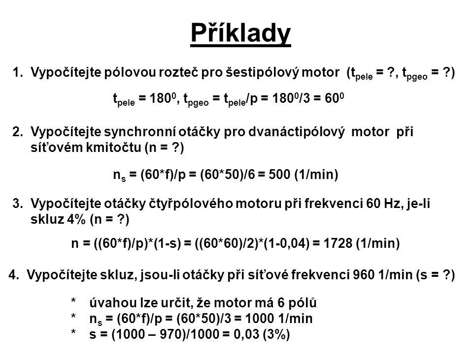 Příklady 1.Vypočítejte pólovou rozteč pro šestipólový motor (t pele = ?, t pgeo = ?) t pele = 180 0, t pgeo = t pele /p = 180 0 /3 = 60 0 2.Vypočítejt