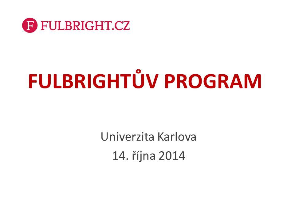 FULBRIGHTŮV PROGRAM Univerzita Karlova 14. října 2014