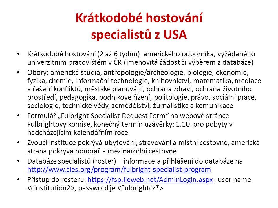 Krátkodobé hostování specialistů z USA Krátkodobé hostování (2 až 6 týdnů) amerického odborníka, vyžádaného univerzitním pracovištěm v ČR (jmenovitá ž