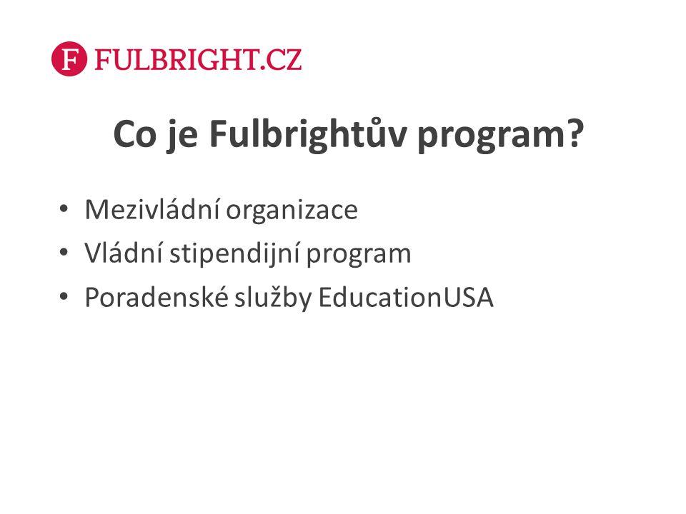 Co je Fulbrightův program? Mezivládní organizace Vládní stipendijní program Poradenské služby EducationUSA