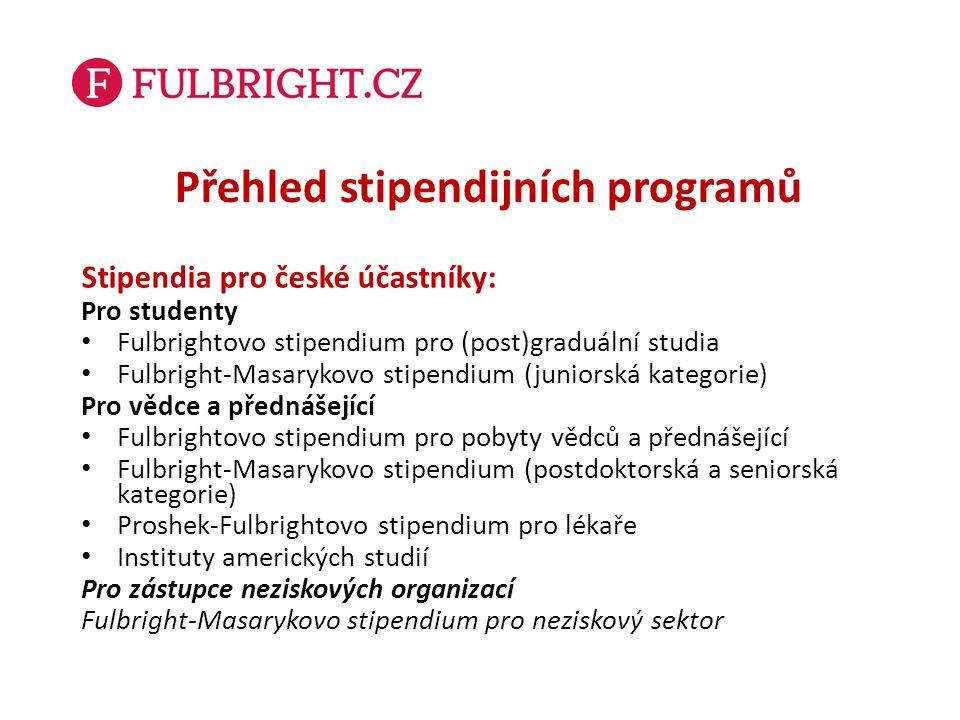 Přehled stipendijních programů Stipendia pro české účastníky: Pro studenty Fulbrightovo stipendium pro (post)graduální studia Fulbright-Masarykovo sti