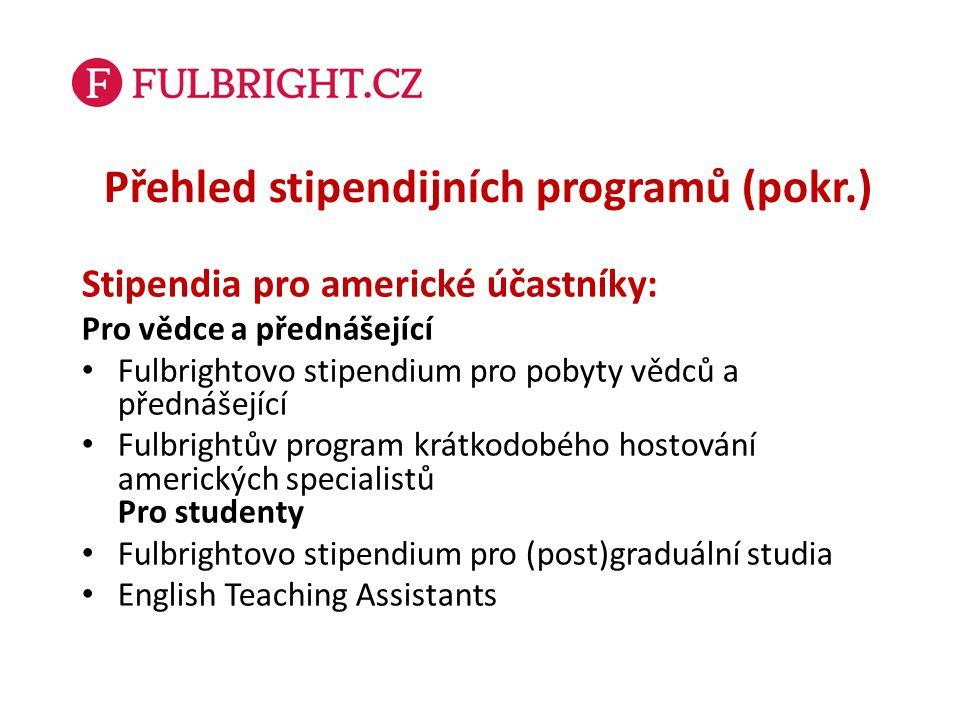 Přehled stipendijních programů (pokr.) Stipendia pro americké účastníky: Pro vědce a přednášející Fulbrightovo stipendium pro pobyty vědců a přednášej