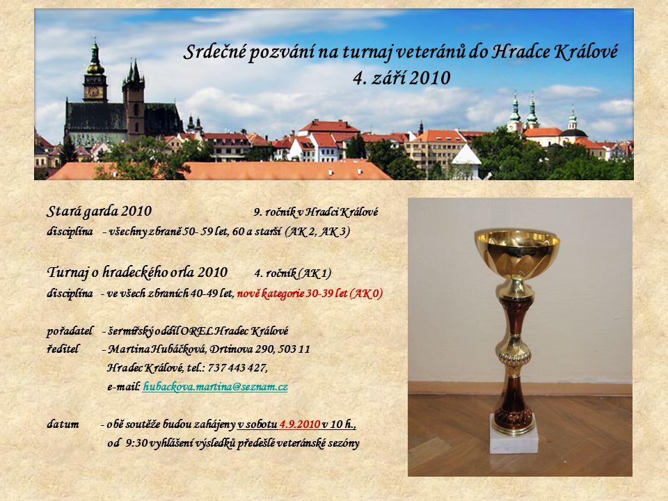 Srdečné pozvání na turnaj veteránů do Hradce Králové Stará garda 2010 9. ročník v Hradci Králové disciplína - všechny zbraně 50- 59 let, 60 a starší (