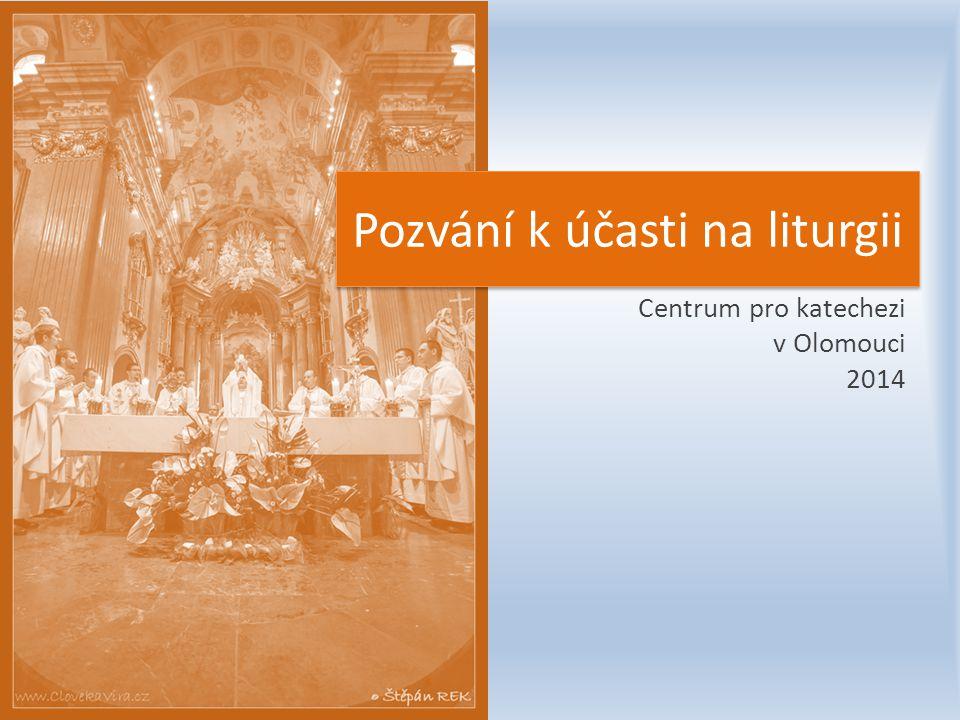 Centrum pro katechezi v Olomouci 2014 Pozvání k účasti na liturgii