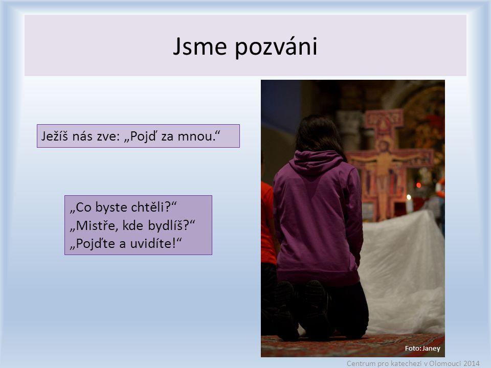"""Jsme pozváni Centrum pro katechezi v Olomouci 2014 Ježíš nás zve: """"Pojď za mnou. Foto: Janey """"Co byste chtěli? """"Mistře, kde bydlíš? """"Pojďte a uvidíte!"""